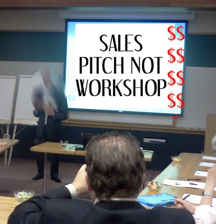 Have you ever gone to a sales pitch disguised as workshop?
