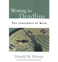 Writing to deadline by donald murray