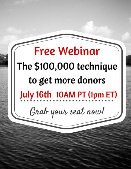 Free Webinar: The $100,000 Technique to Get More Donors July 16th