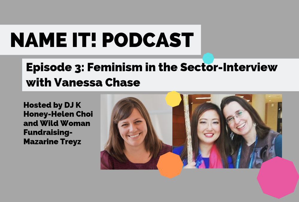 NAME IT! Podcast -Episode 3: Feminism in the Sector: Interview with Vanessa Chase