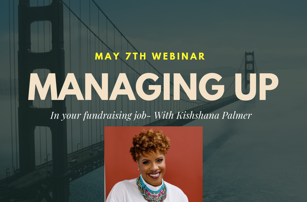 Kishshana Palmer talks Managing Up In Your Fundraising Job (join us and tell us about your experience?)