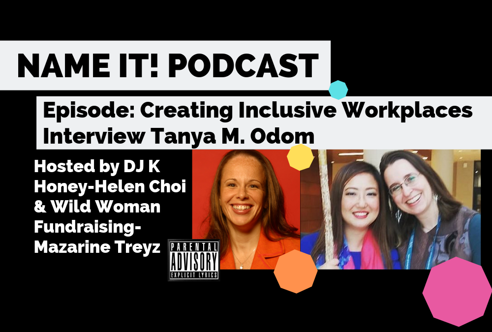 NAME IT! Podcast: Creating Inclusive Workplaces Interview with Tanya M. Odom