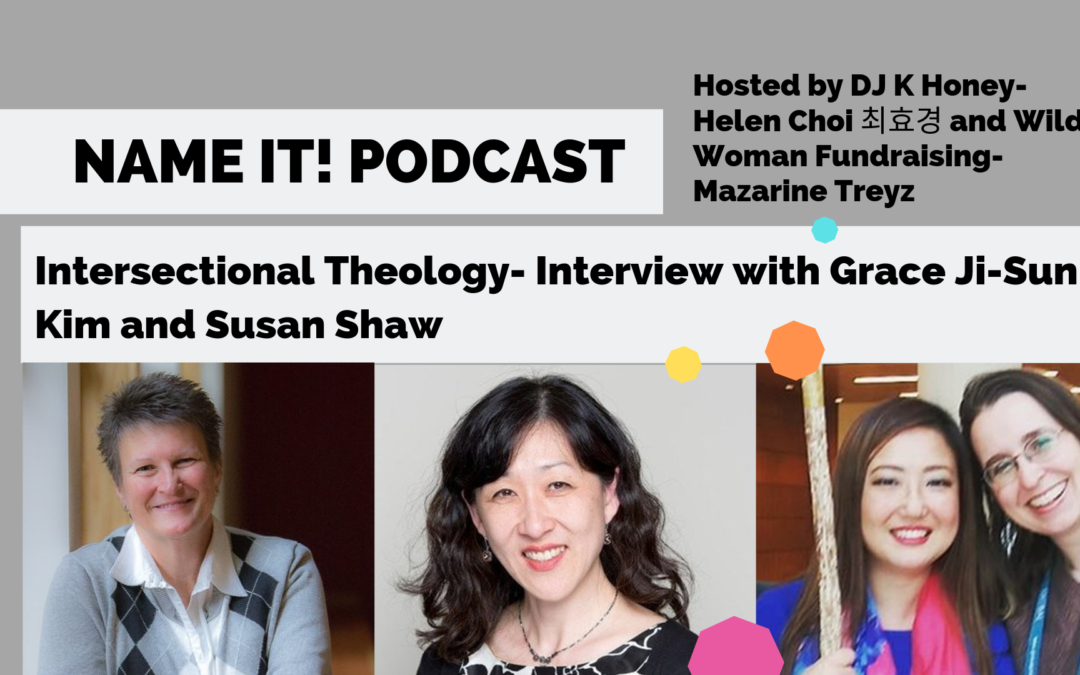 NAME IT! Podcast: Intersectional Theology, interview with Grace Ji-Sun Kim and Susan Shaw