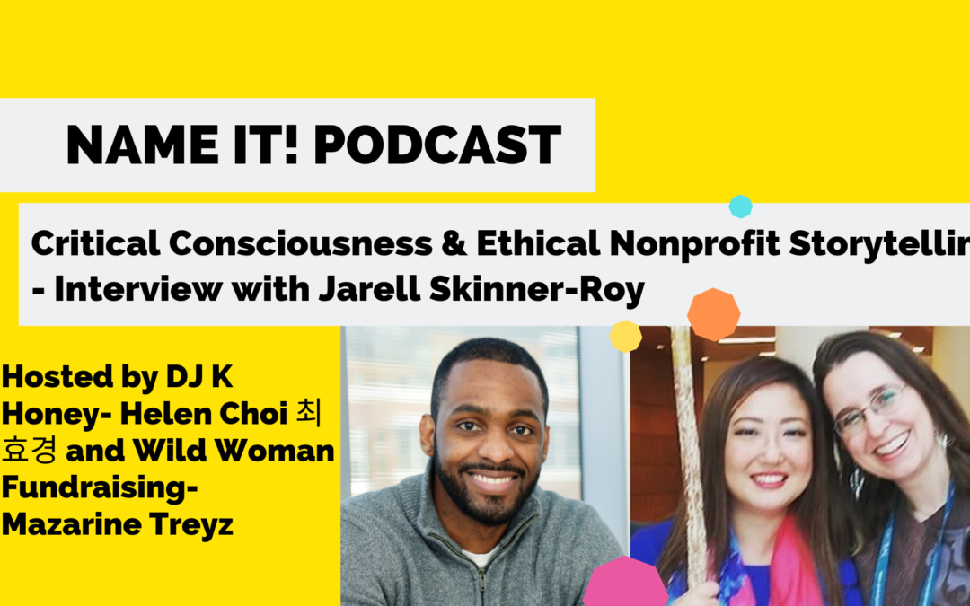 NEW Name It Podcast!: Critical Consciousness and Ethical Nonprofit Storytelling Interview with Jarell Skinner-Roy