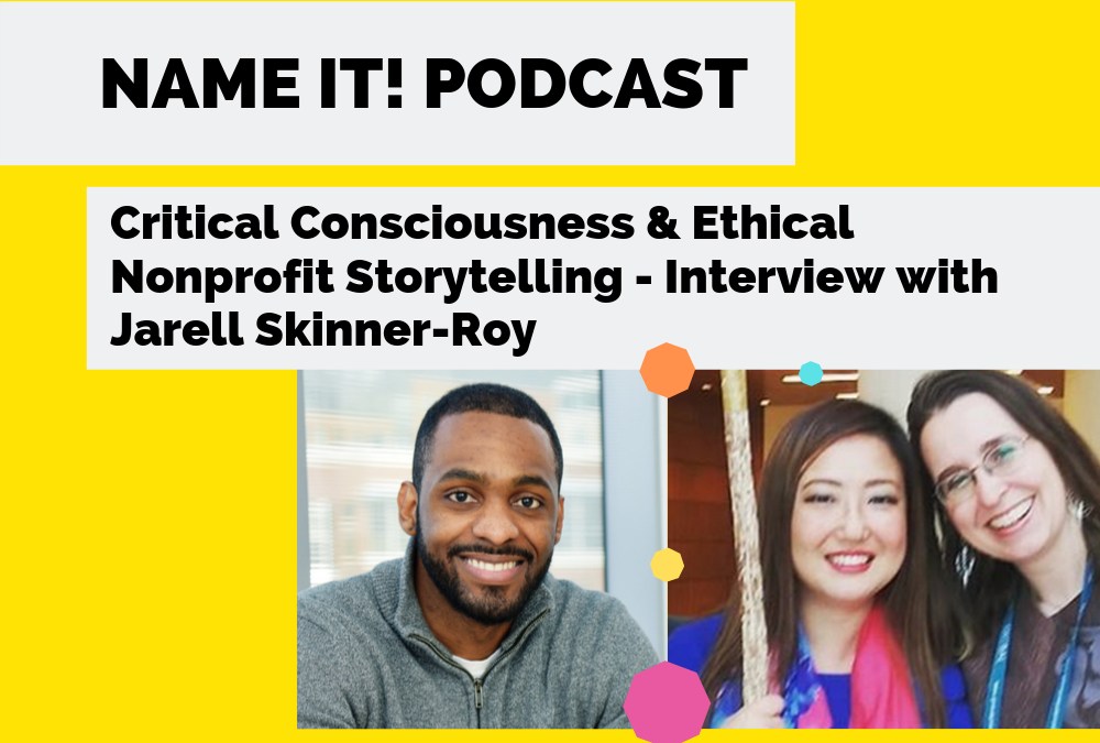 NAME IT! Podcast: Critical Consciousness & Ethical Nonprofit Storytelling with Jarell Skinner-Roy